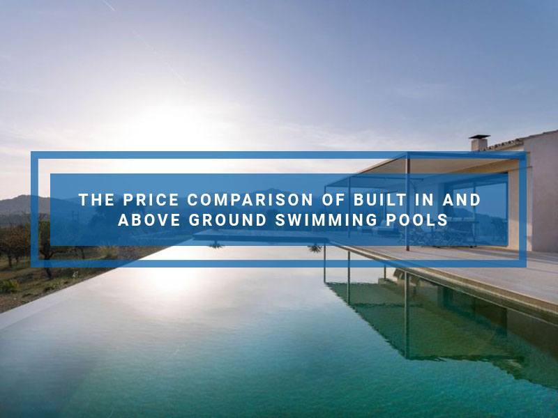 The Price Comparison Of Built In And Above Ground Swimming Pools
